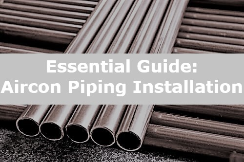 The essential guide to Aircon Piping Installation